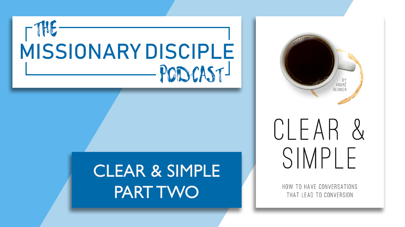 The missionary disciple podcast Clear and simple