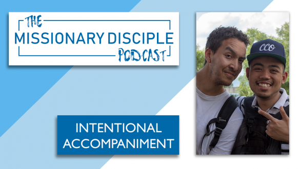 the missionary disciple podcast intentional accompaniment