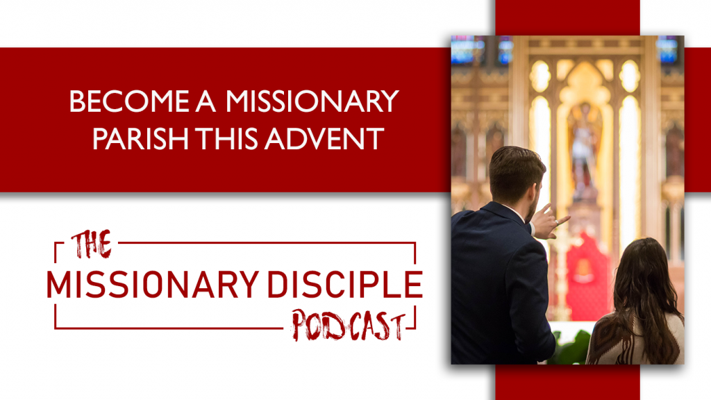 missionary disciple podcast advent parish