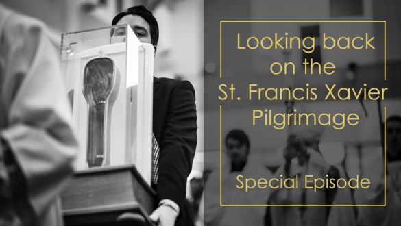 Special Episode, the St. Francis Xavier Pilgrimage